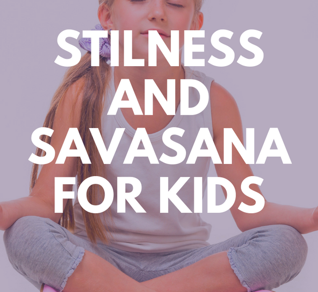 How to get Kids to relax into Savasana