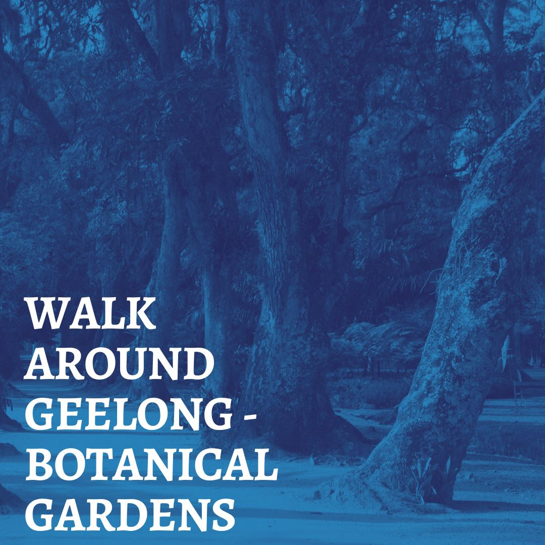 WALK AROUND GEELONG - BOTANICAL GARDENS