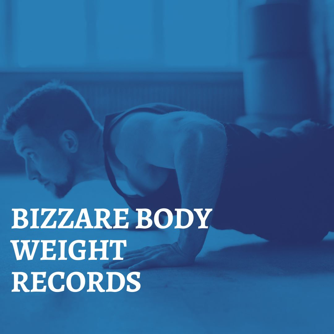 BIZZARE BODY WEIGHT RECORDS