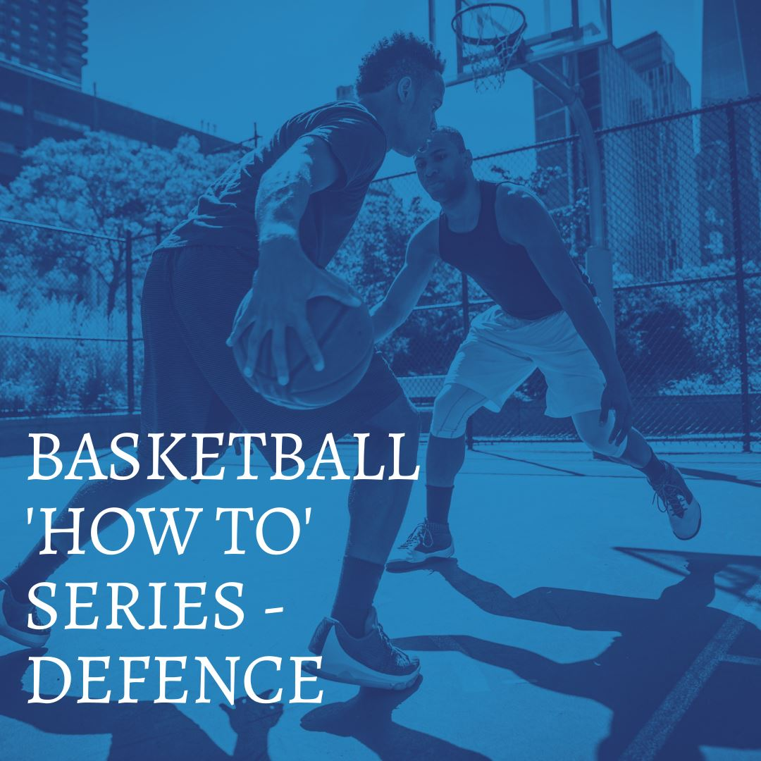 BASKETBALL 'HOW TO' SERIES - DEFENCE