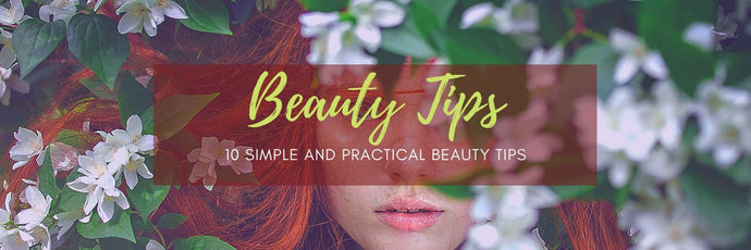 10 Simple and Practical Beauty Tips