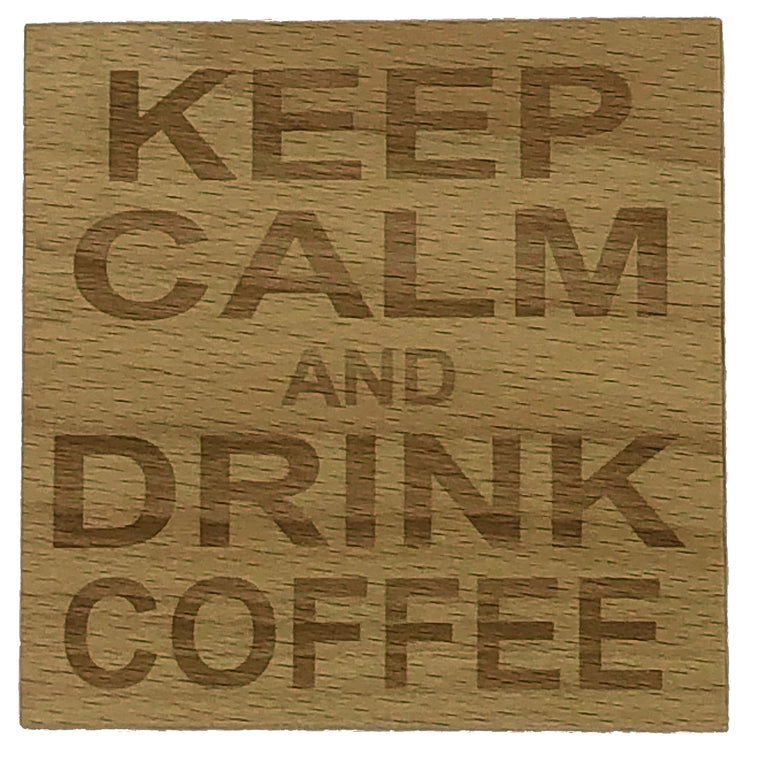 Wooden coaster - keep calm and drink coffee