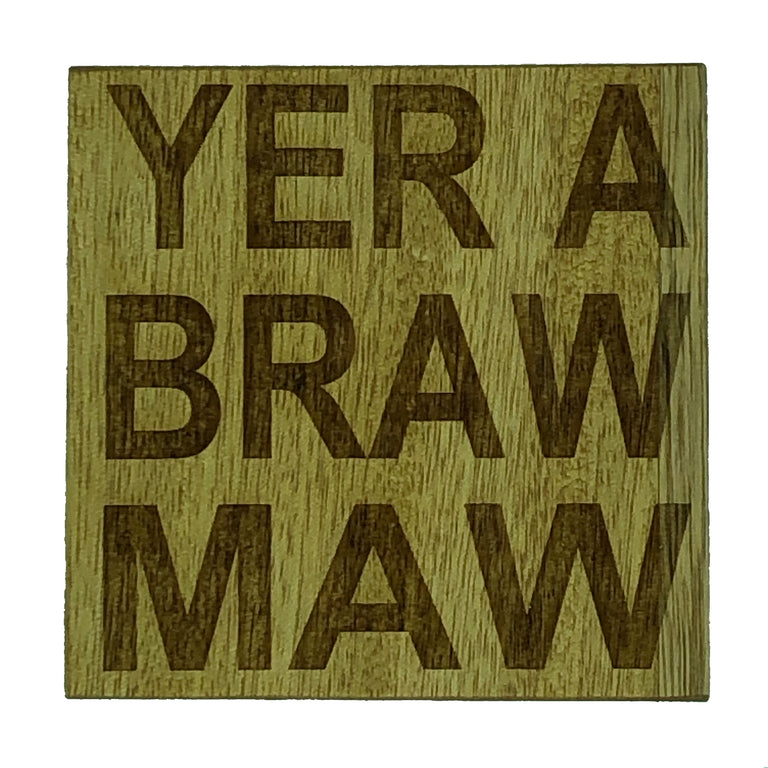 Wooden coaster for mums, mothers and nans - Yer a Braw Maw