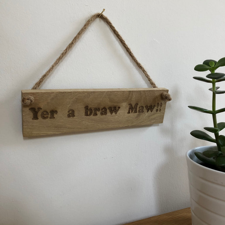 Wooden hanging plaque - yer a braw maw - hanging