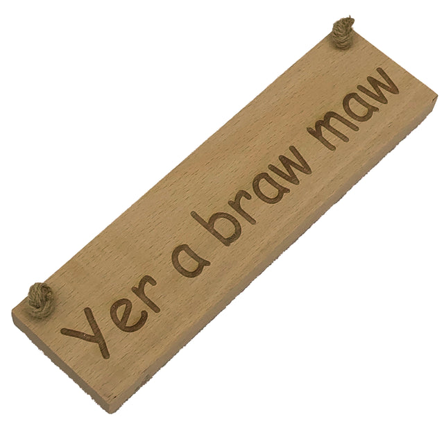 Wooden hanging plaque - yer a braw maw