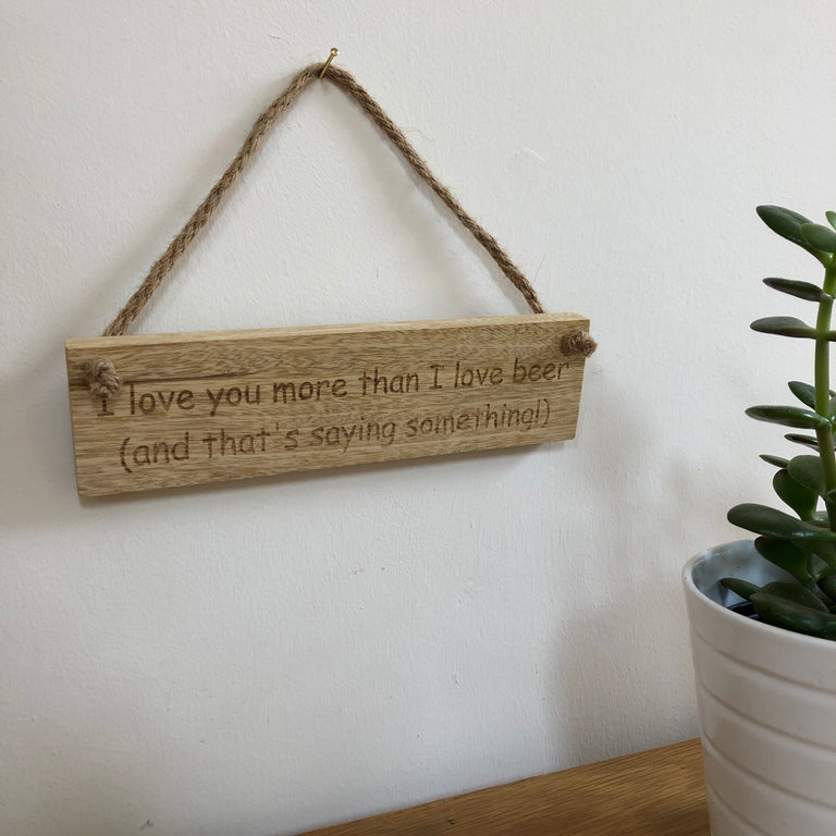 Wooden hanging plaque - I love you more than beer - hanging