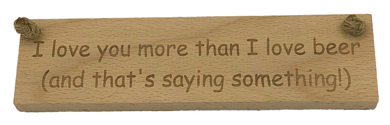 Wooden hanging plaque - I love you more than beer