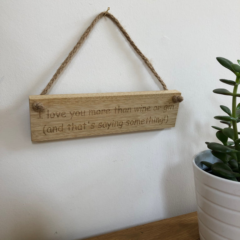 Wooden hanging plaque - I love you more than wine or gin - hanging