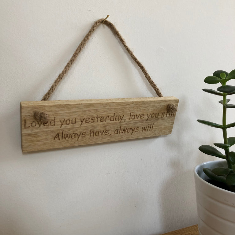 Wooden hanging plaque - loved you yesterday, love you still - hanging