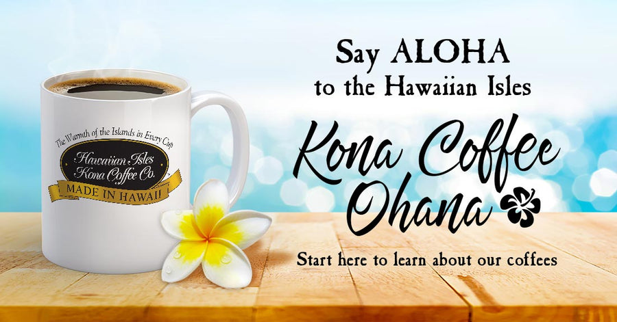 Meet The Hawaiian Isles Kona Coffee Ohana 🤙
