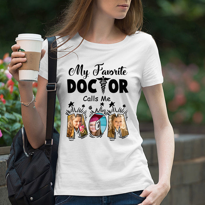 Custom personalized photo T shirts printing Mother's day gifts idea, pictures on tee, Christmas, birthday presents for mom -  My Favorite Doctor Calls Me Mom - PersonalizedWitch