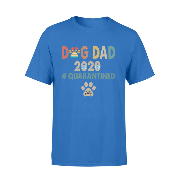 Custom personalized dog shirt gift for dog dad mom pet lovers, dad lovers T-shirt - Dog Dad 2020 Quarantined - PersonalizedWitch