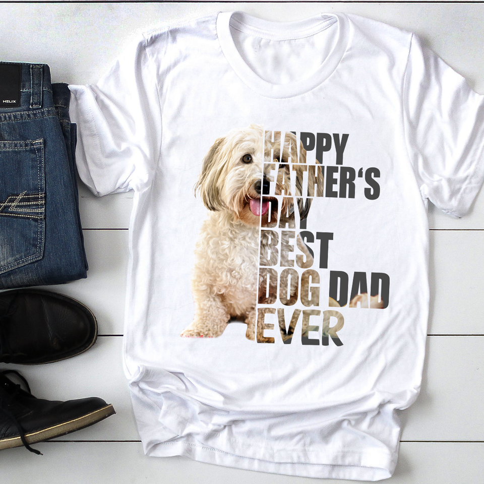 Custom Upload Photo - Happy Father's Day Best Dog Dad Ever - Trending Personalized Custom Tee, Family Gift Idea, Dog Lover Gift, Father Gift