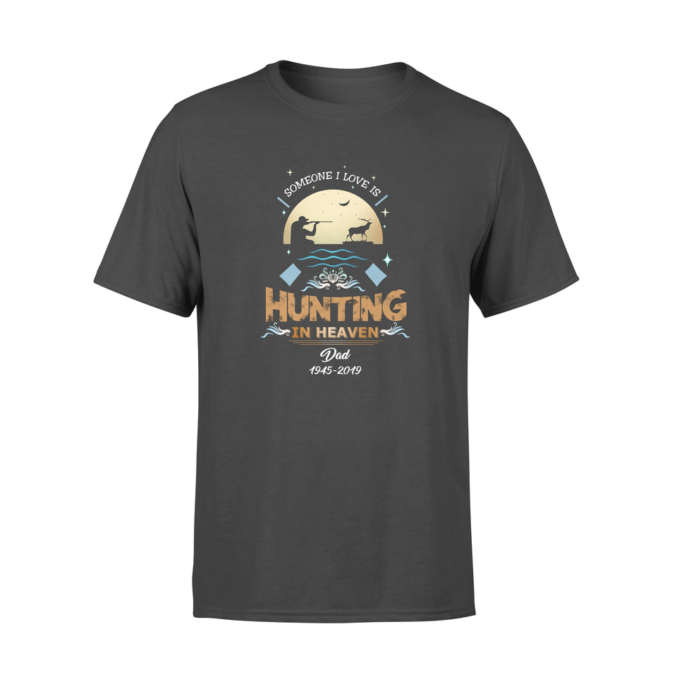 Someone I Love Is Hunting In Heaven - Trending Personalized Custom Tee, Memorial Gift Idea, Father's Day