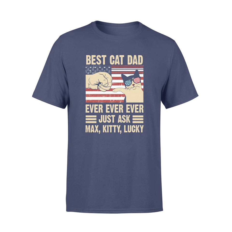 Best Cat Dad Ever - Trending custom personalized tee, men's women's unisex tshirt, american apparel father's day gift tee shirt