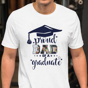 Custom personalized photo T Shirts family gifts for graduate, best graduation gifts for her & him, best friends & graduated class - Proud Dad of a Graduate - Personalizedwitch