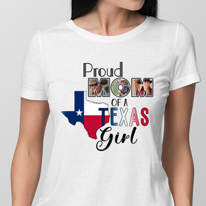 Custom Upload Photo - Proud mom of a Texas girl - Custom personalized T-shirt, Best gift for Texas lover