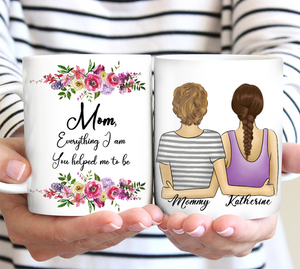 Custom personalized coffee mugs Mother's day gifts idea, Christmas, birthday presents for mom from daughter - Mom, Everything I Am You Helped Me To Be - PersonalizedWitch