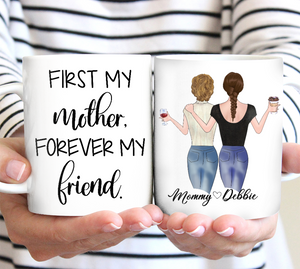 Custom personalized coffee mugs Mother's day gifts idea, Christmas, birthday presents for mom from daughter - First My Mother And Forever My Friend - PersonalizedWitch