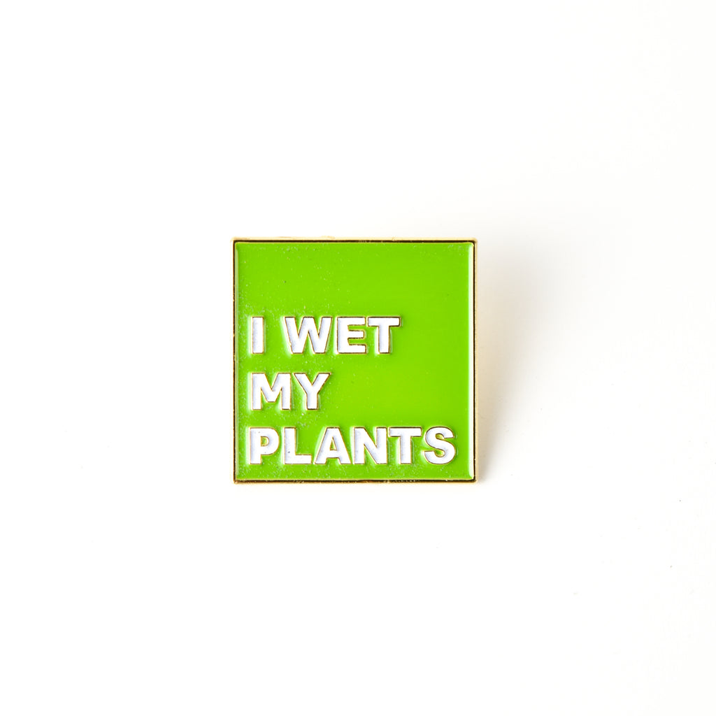 ENAMEL PIN | I WET MY PLANTS