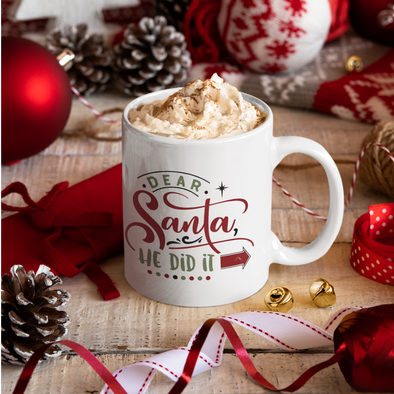 Dear Santa, He Did It ---> 11 oz coffee mug