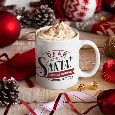 Dear Santa, I regret Nothing 11 oz coffee mug