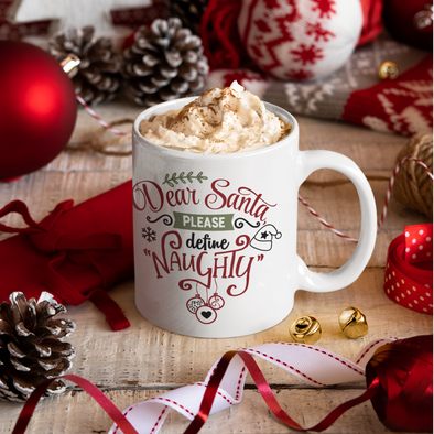 Dear Santa, Please Define Naughty 11 oz coffee mug