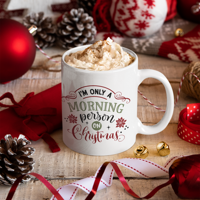 I'm Only a Morning Person on Christmas 11 oz coffee mug