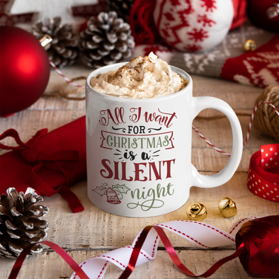 All I Want is a Silent Night 11 oz coffee mug