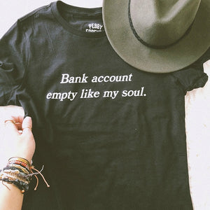 Bank Account Empty Like My Soul T Shirt-Sunshine's Boutique & Gifts