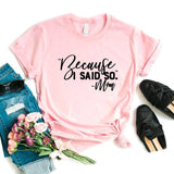 Because I Said So mom life t-shirt