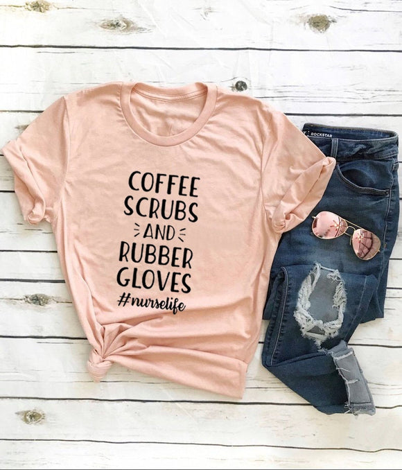 Coffee Scrubs and Rubber Gloves  Nurse Life Shirt