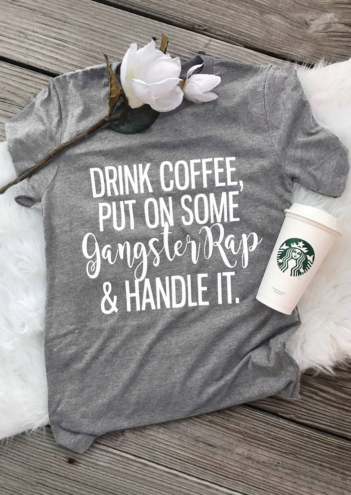 Drink Coffee Put On Some Gangster Rap T-Shirt-Sunshine's Boutique & Gifts
