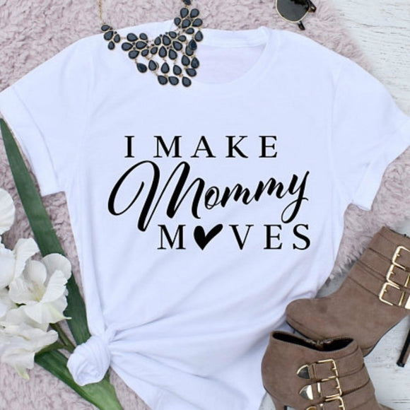 Funny Mom Shirt I Make Mommy Moves