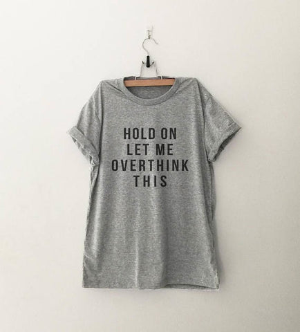 HOLD ON LET ME OVERTHINK THIS T-shirt-Sunshine's Boutique & Gifts