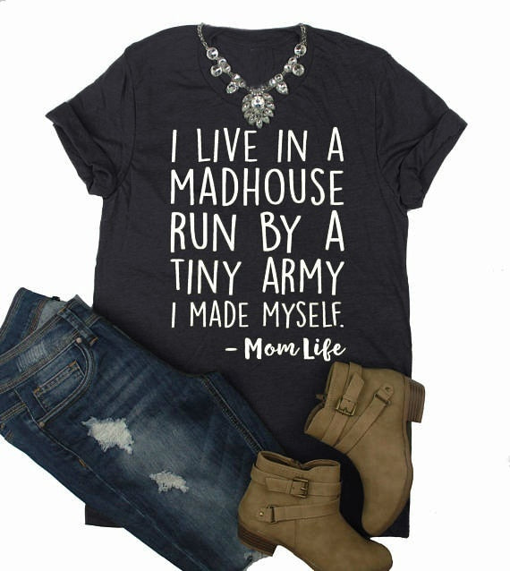 I Live In A Madhouse Run By A Tiny Army I Made Myself Mom t-shirt-Sunshine's Boutique & Gifts