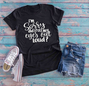 I'm Sorry Did I roll My Eyes Out Loud Shirt w-Sunshine's Boutique & Gifts
