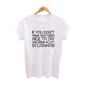 If You Don't Have Anything Nice To Say We Have A Lot In Common Tee-Sunshine's Boutique & Gifts
