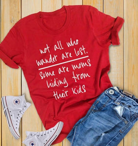 "Not all who wander are lost"" Moms hiding from their kids t-shirt"