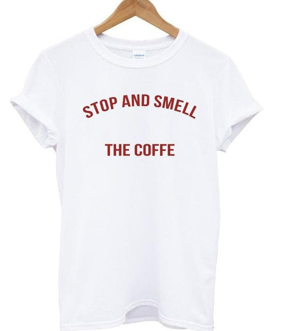 stop and smell the coffee tshirt-Sunshine's Boutique & Gifts