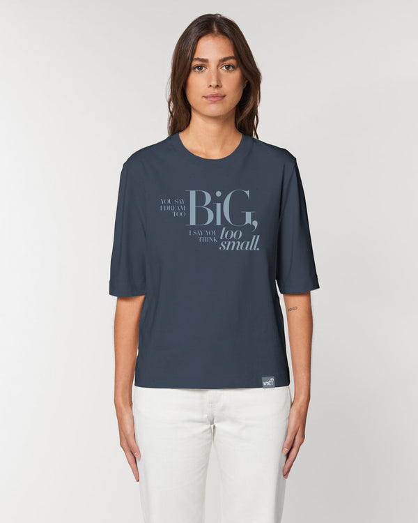 [#motivation] You say i dream too big. | Dickes Boxy T-Shirt Damen