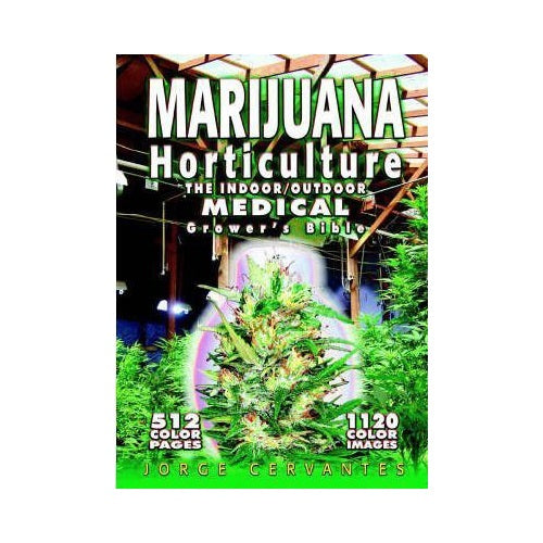 Marijuana Horticulture - The Indoor / Outdoor Medical Grower's Bible