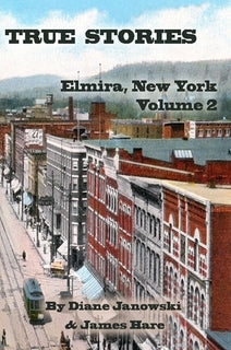 True Stories: Elmira, New York Volume 2