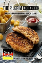 Load image into Gallery viewer, The Pilgrim Cookbook - Recipes from German Church Ladies