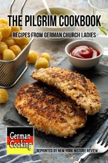 The Pilgrim Cookbook - Recipes from German Church Ladies