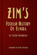 Load image into Gallery viewer, Zim's Foolish History of Elmira