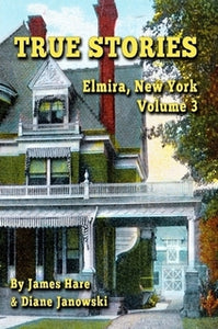 True Stories - Elmira, New York Volume 3