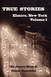True Stories: Elmira, New York Volume 1