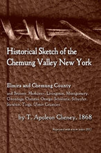 Load image into Gallery viewer, Historical Sketch of the Chemung Valley, New York: Elmira and Chemung County, and Broome, Herkimer, Livingston, Montgomery, Onondaga, Ontario, Otsego, Schoharie, Schuyler, Steuben, Tioga, Ulster Counties