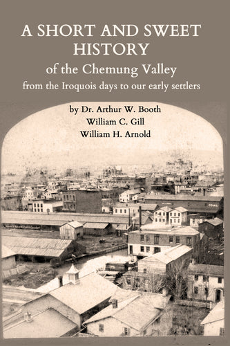A Short and Sweet History of the Chemung Valley from the Iroquois Days to our early settlers